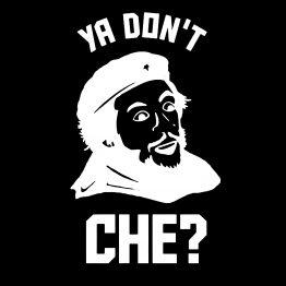 Che Guevara Ya Dont Che