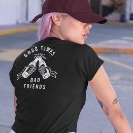 Festival T Shirt Good Times Bad Friends Back