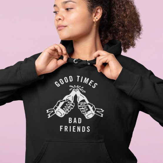 Hoodie Good Times Bad Friends